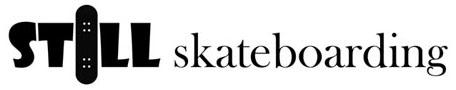 Still Skateboarding